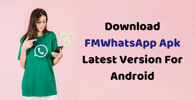 Download FMWhatsApp Apk Latest Version For Android