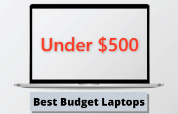 Best Budget Laptops Under $500 Dollars