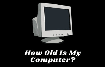 How Old Is My Computer