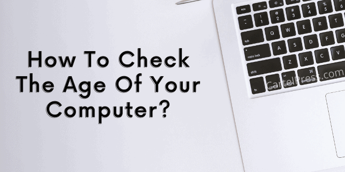 How To Check The Age Of Your Computer