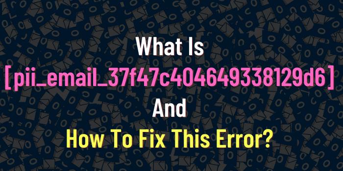 [pii_email_37f47c404649338129d6] error