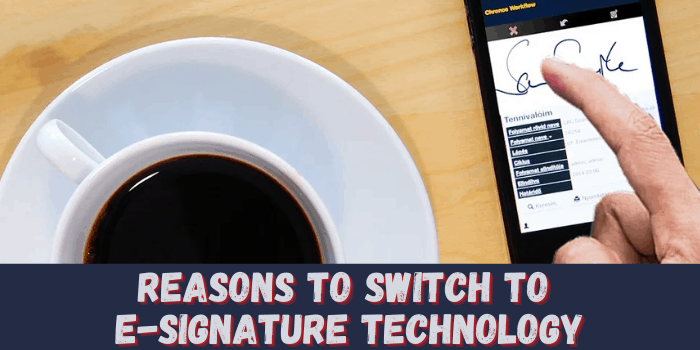 Reasons To Switch To E-Signature Technology