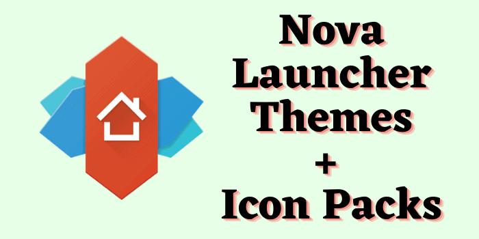 Best Nova Launcher Themes
