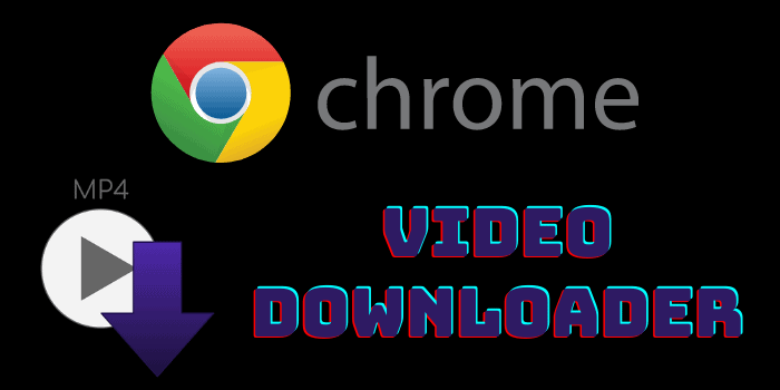 Best Chrome Video Downloader Extensions And Addons
